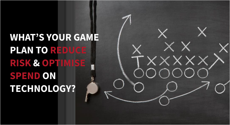 What's your game plan to reduce risk & optimise spend on technology?