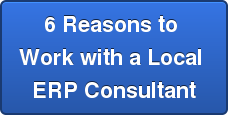 6 Reasons to  Work with a Local  ERP Consultant