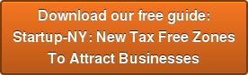 Download our free guide:Startup-NY: New Tax Free ZonesTo Attract  Businesses