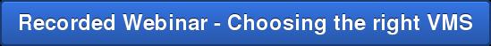 Recorded Webinar - Choosing the right VMS