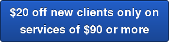 $20 off new clients only onservices of $90 or more