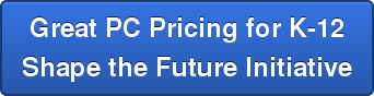 Great PC Pricing for K-12Shape the Future Initiative