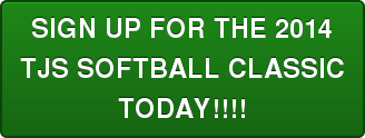 SIGN UP FOR THE 2014 TJS SOFTBALL CLASSIC TODAY!!!!