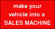 make your vehicle into a SALES MACHINE