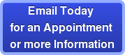 Email Today for an Appointment or more Information
