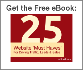 Get the Free eBook:  25 Website 'Must Haves'   For Driving Traffic, Leads & Sales