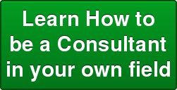 Learn How tobe a Consultantin your own field