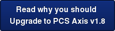 Read why you should  Upgrade to PCS Axis v1.8