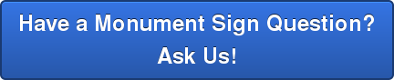 Have a Monument Sign Question? Ask Us!
