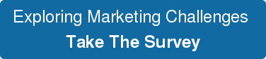 Exploring Marketing Challenges  Take The Survey