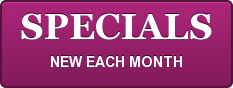 SPECIALS NEW EACH MONTH