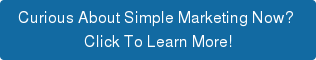Curious About Simple Marketing Now?  Click To Learn More!