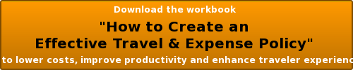 "Download the workbook  ""How to Create an  Effective Travel & Expense Policy""  to lower costs, improve productivity and enhance traveler experience"