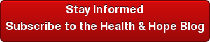 Stay Informed Subscribe to the Health & Hope Blog