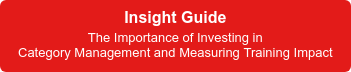 Insight Guide  The Importance of Investing in Category Management and Measuring Training Impact
