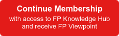 Continue Membership  with access to FP Knowledge Hub  and receive FP Viewpoint