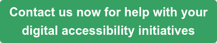 Contact us now for help with your digital accessibility initiatives