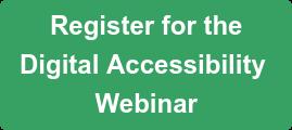 Register for the Digital Accessibility  Webinar