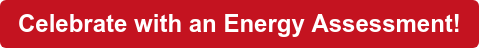 Celebrate with an Energy Assessment!