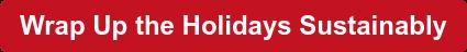 Wrap Up the Holidays Sustainably