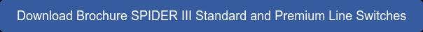 Download Brochure SPIDER III Standard and Premium Line Switches