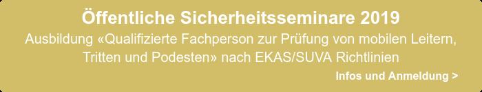 Öffentliche Sicherheitsseminare 2019  Ausbildung «Qualifizierte Fachperson zur Prüfung von mobilen Leitern,  Tritten und Podesten»nach EKAS/SUVARichtlinien                                                      Infos und Anmeldung>