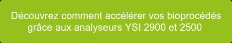 Découvrez comment accélérer vos bioprocédés grâce aux analyseurs YSI 2900 et 2500