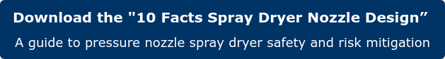 """Download the """"10 Facts Spray Dryer Nozzle Design""""  A guide to pressure nozzle spray dryer safety and risk mitigation"""