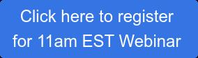 Click here to register for 11am EST Webinar
