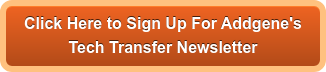 Click Here to Sign Up For Addgene's  Tech Transfer Newsletter